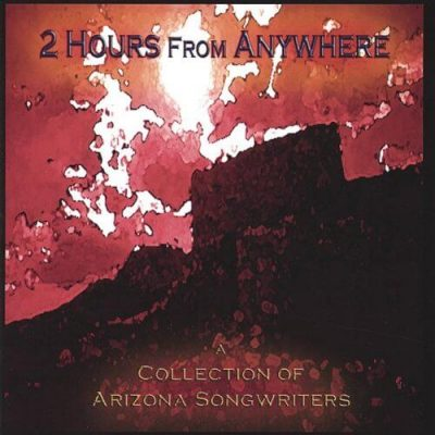 2 Hours From Anywhere - A Collection of Arizona Songwriters