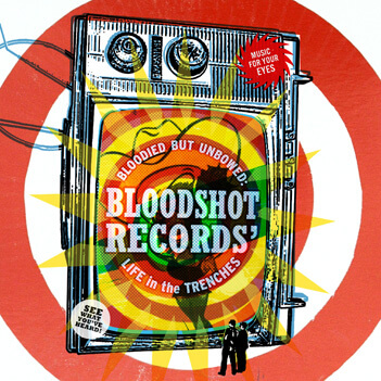 Bloodied But Unbowed: Bloodshot Records' Life in the Trenches DVD
