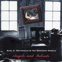Earl C. Whitehead & Grievous Angels – Angels and Inbreds