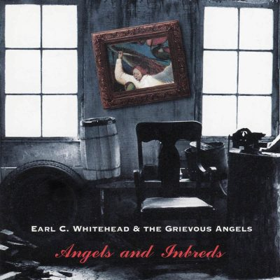 Earl C. Whitehead & Grievous Angels - Angels and Inbreds