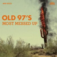 Old 97's – Most Messed Up