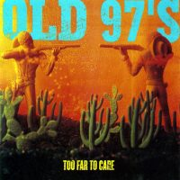 Old 97s – Too Far To Care