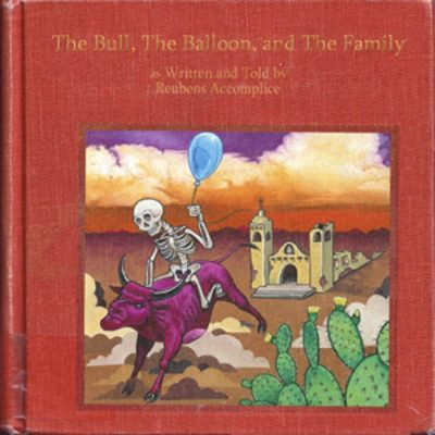 Reubens Accomplice - The Bull, The Balloon, & The Family