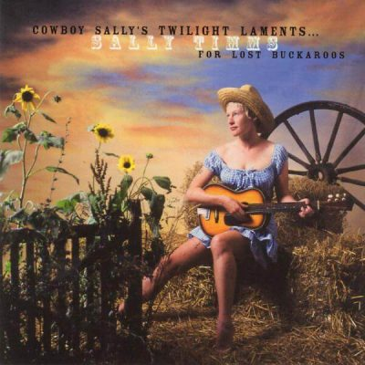 Sally Timms - Cowboy Sally's Twilight Laments for Lost Buckaroos